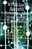 RFID 100 Success Secrets - 100 Most Asked Questions, Rick Thomas, 098051360X