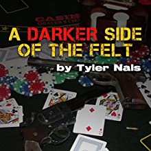 A Darker Side of the Felt Audiobook by Tyler Nals Narrated by Adam Schulmerich