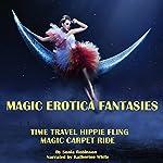 Time Travel Hippie Fling + Magic Carpet Ride (Magic Erotica Fantasies) | Sonia Robinson