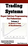 Title: Expert Advisors Programming For Pedestrians - Volume 3: Z-Score and Test Of Randomness - Trading Systems (Trading Systems - Expert Advisors Programming For Pedestrians )