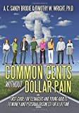 img - for Common Cents Without Dollar Pain: First Guide for Teenagers and Young Adults to Money and Personal Business for a Lifetime book / textbook / text book