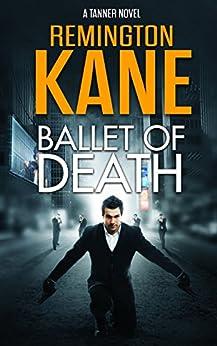 Ballet Of Death (A Tanner Novel Book 9) by [Kane, Remington]