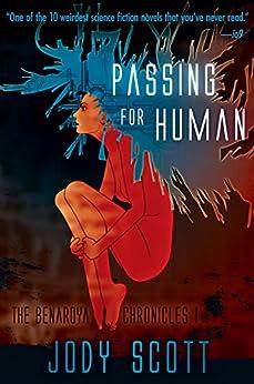 Passing for Human (The Benaroya Chronicles Book 1) by [Scott, Jody]