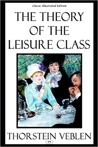 The Theory of the Leisure Class (Illustrated)