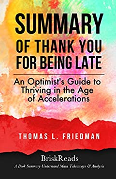 Summary: Thank You for Being Late by Thomas L. Friedman: Understand Takeaways & Analysis (Summary Takeaways Analysis Reviews, Thank You For Being Late, Thriving in the Age of Accelerations, Optimist)