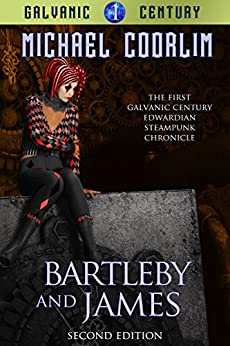 Bartleby and James: Edwardian Steampunk Chronicle (Galvanic Century Book 1) by [Coorlim, Michael]