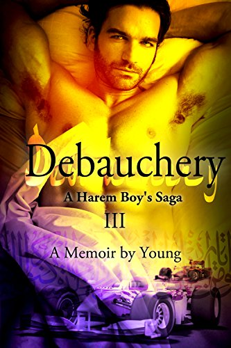 Debauchery (A Harem Boy's Saga Book 3) by [Young]