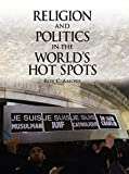img - for Religion and Politics in the World's Hot Spots book / textbook / text book
