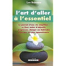 L'art d'aller à l'essentiel: Le pouvoir d'une vie simplifiée : se fixer moins d'objectifs, progresser, changer ses habitudes pour une vie plus épanouissante. (Zen business) (French Edition)