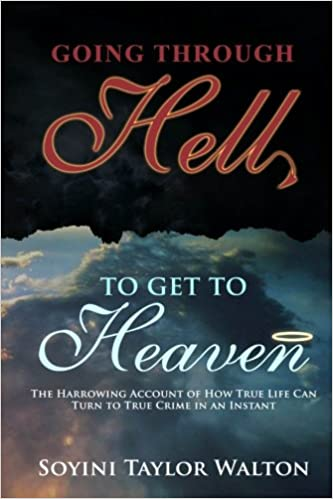 Going through hell to get to heaven the harrowing account of how going through hell to get to heaven the harrowing account of how true life can turn to true crime in an instant soyini taylor walton 9780615942483 fandeluxe Choice Image