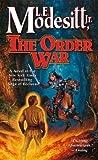 The Order War: A Novel in the Saga of Recluse (Saga of Recluce)