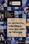 La recherche scientifique face aux défis de l'énergie : Comité de prospective en énergie de l'Académie des sciences par Institut de France