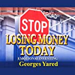 Stop Losing Money Today: Emotional Investing | Georges J. Yared