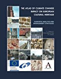 The Atlas of Climate Change Impact on European Cultural Heritage : Scientific Analysis and Management Strategies, , 0857282832