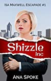 Shizzle, Inc: a hilarious and zany roller coaster. (Isa Maxwell Escapades Book 1)