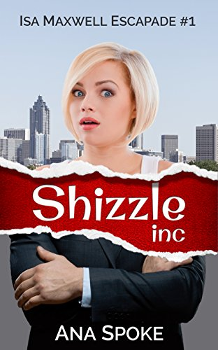 Shizzle, Inc: a hilarious and zany roller coaster. (Isa Maxwell Escapades Book ()