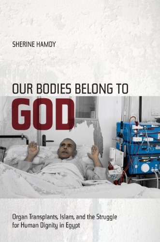 God Organ - Our Bodies Belong to God: Organ Transplants, Islam, and the Struggle for Human Dignity in Egypt