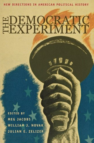 The Democratic Experiment: New Directions in American Political History (Politics and Society in Twentieth-Century Ameri