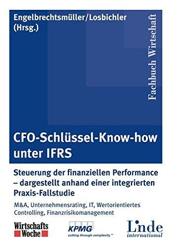 CFO-Schlüssel-Know-how unter IFRS: Steuerung der finanziellen Performance - dargestellt anhand einer integrierten Praxis-Fallstudie