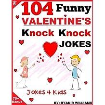 104 Funny Valentine Day Knock Knock Jokes 4 kids: (Joke Book for Kids) (Series 5) (The Joke Book for Kids)