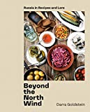 "Darra Goldstein, ""Beyond the North Wind: Russia in Recipes and Lore"" (Random House, 2020)"