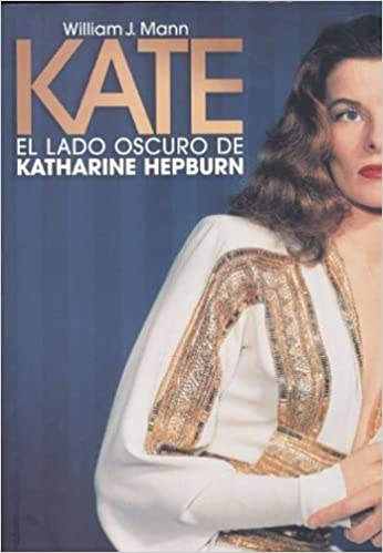 kate el lado oscuro de katherine hepburn the woman who was hepburn spanish edition