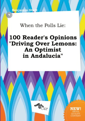 When the Polls Lie: 100 Reader's Opinions Driving Over Lemons: An Optimist in Andalucia
