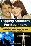 Tapping Solutions for Beginners, Anthony Anholt, 1492925403