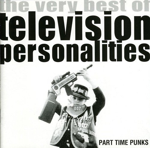 Part-Time Punks: The Very Best of Television Personalities (Best Television Deals Uk)