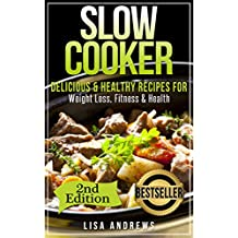 Slow Cooker: Delicious & Healthy Recipes for Weight Loss, Fitness & Health (Slow Cooker, Crockpot, Crockpot Recipes, Crock Pot Cookbook, Crock Pot Recipes, ... Pot, Slow Cooker, Slow Cooker Recipes)