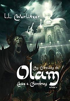 As Crônicas de Olam: Luz e Sombras - Volume 1 por [Wurlitzer, L.L.]
