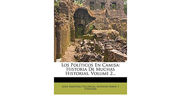 Los Politicos En Camisa: Historia de Muchas Historias, Volume ...