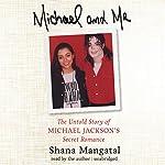Michael and Me: The Untold Story of Michael Jackson's Secret Romance | Shana Mangatal