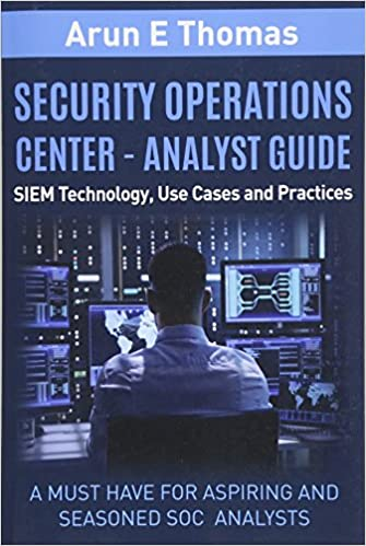 Security Operations Center - Analyst Guide: SIEM Technology
