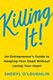 Killing It: An Entrepreneur's Guide to Keeping Your Head Without Losing Your Heart