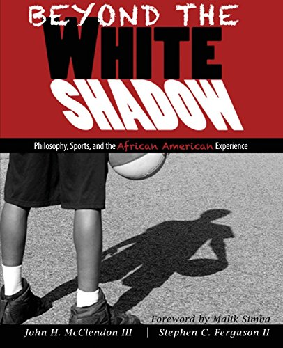 Search : Beyond the White Shadow: Philosophy, Sports, and the African American Experience