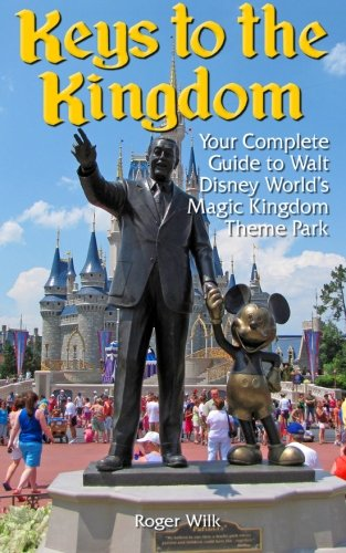 (Keys to the Kingdom: Your Complete Guide to Walt Disney World's Magic Kingdom Theme Park)