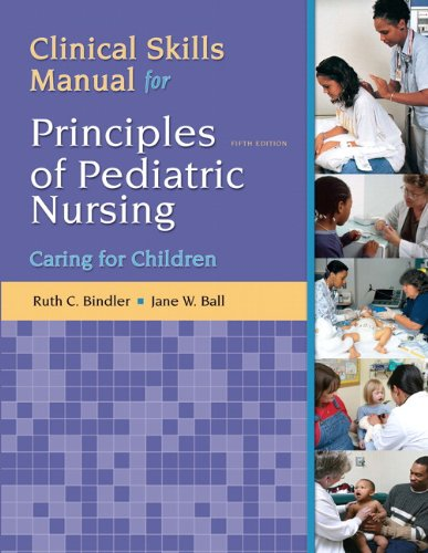 Clinical Skills Manual for Principles of Pediatric Nursing: Caring for Children (5th Edition) by Pearson