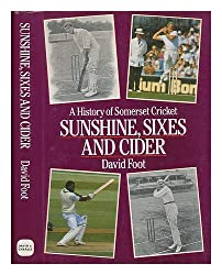 Sunshine, Sixes and Cider: History of Somerset Cricket
