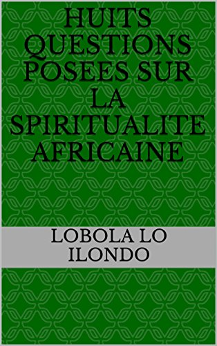 HUITS QUESTIONS POSEES SUR LA SPIRITUALITE AFRICAINE (French Edition)