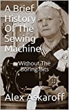 A Brief History Of The Sewing Machine: Without The Boring Bits