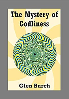 The Mystery of Godliness by [Burch, Glen]