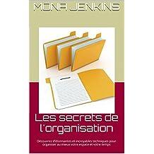 Les secrets de l'organisation: Découvrez d'étonnantes et incroyables techniques pour organiser au mieux votre espace et votre temps (French Edition)