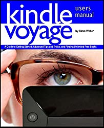 Kindle Voyage Users Manual: A Guide to Getting Started, Advanced Tips and Tricks, and Finding Unlimited Free Books