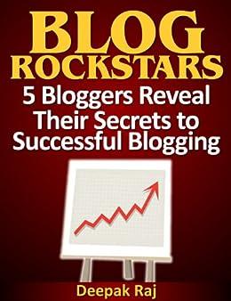 BLOG ROCKSTARS - 5 Bloggers Reveal Their Secrets to Successful Blogging by [Kanakaraju, Deepak]