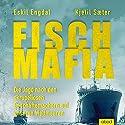 Fisch-Mafia: Die Jagd nach den skrupellosen Geschäftemachern auf unseren Weltmeeren Hörbuch von Eskil Engdal, Kjetil Sæter Gesprochen von: Armand Presser