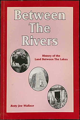 Between the Rivers: History of the Land Between the Lakes (Miscellaneous publications series)