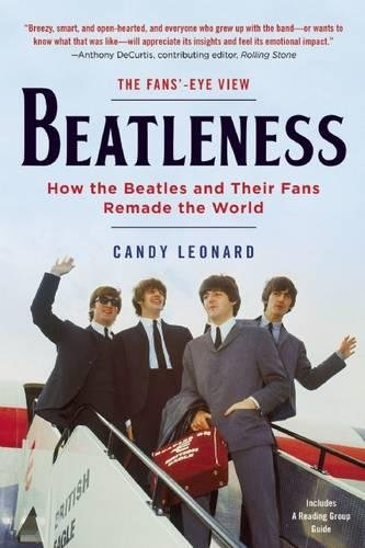 Beatleness: How the Beatles and Their Fans Remade the World (1960s Music For Kids)