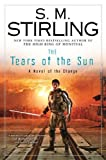 By S. M. Stirling:The Tears of the Sun: A Novel of the Change (Change Series) [Hardcover]