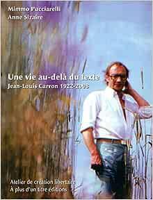 Une vie au-delà du texte. Jean-Louis Carron 1922-2008 - Mimmo Pucciarelli,Anne Sizaire